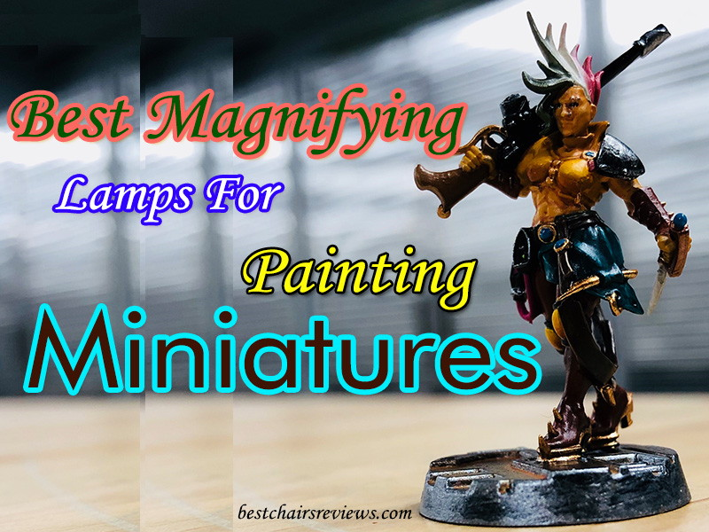 Best Magnifying Lamps for Painting Miniatures