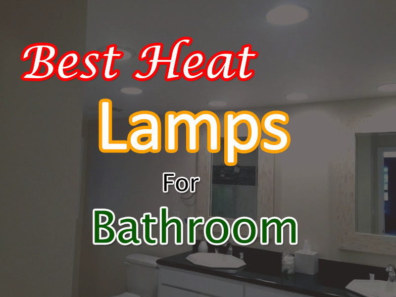 5 Best Heat Lamps For Bathroom Reviews