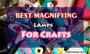 Best Magnifying lamps for crafts
