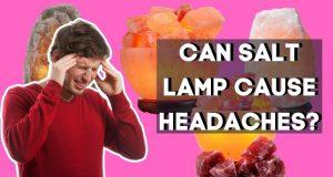 Can Salt Lamps Cause Headaches?