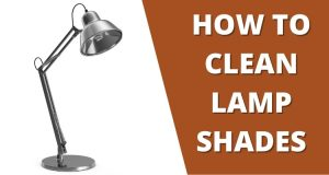 how to clean lamp shades